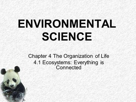 ENVIRONMENTAL SCIENCE Chapter 4 The Organization of Life 4.1 Ecosystems: Everything is Connected.