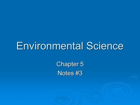 Environmental Science Chapter 5 Notes #3. Water - Review - Renewable resource - constantly circulated by the water (hydrologic) cycle - 70% of Earth's.