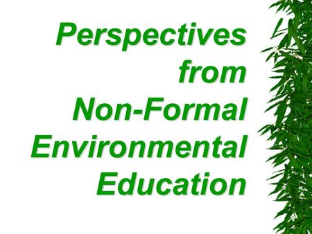 Perspectivesfrom Non-Formal Environmental Education.