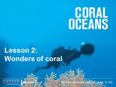 Lesson 2: Wonders of coral Become an ocean explorer (ages 11-14)