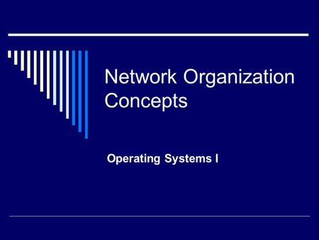 Network Organization Concepts Operating Systems I.