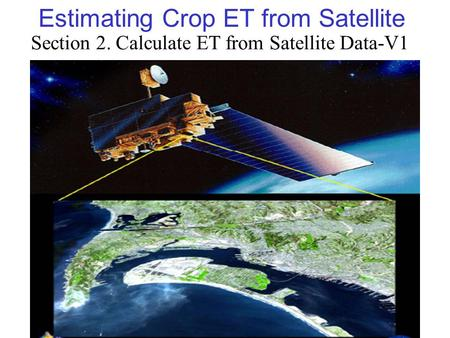 Estimating Crop ET from Satellite Section 2. Calculate ET from Satellite Data-V1.