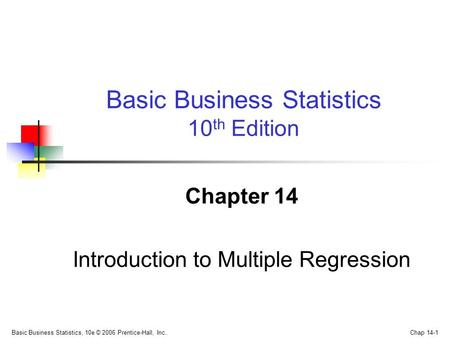 Basic Business Statistics, 10e © 2006 Prentice-Hall, Inc.. Chap 14-1 Chapter 14 Introduction to Multiple Regression Basic Business Statistics 10 th Edition.