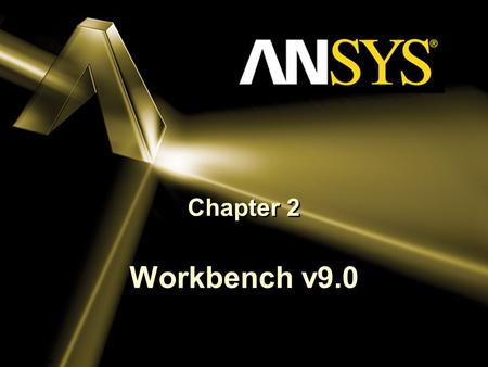 ANSYS, Inc. Proprietary © 2004 ANSYS, Inc. Chapter 2 Workbench v9.0.