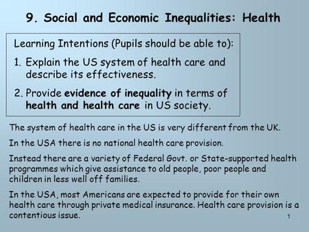 1 9. Social and Economic Inequalities: Health Learning Intentions (Pupils should be able to): 1.Explain the US system of health care and describe its effectiveness.
