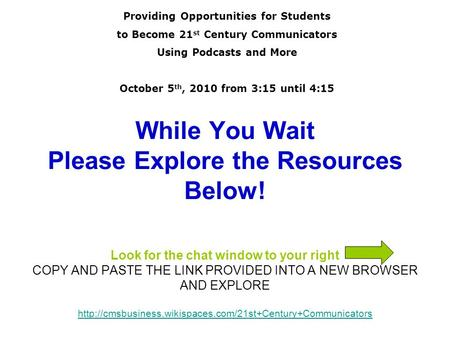 While You Wait Please Explore the Resources Below! Look for the chat window to your right COPY AND PASTE THE LINK PROVIDED INTO A NEW BROWSER AND EXPLORE.