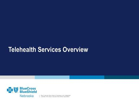 Blue Cross and Blue Shield of Nebraska is an Independent Licensee of the Blue Cross and Blue Shield Association. Telehealth Services Overview.