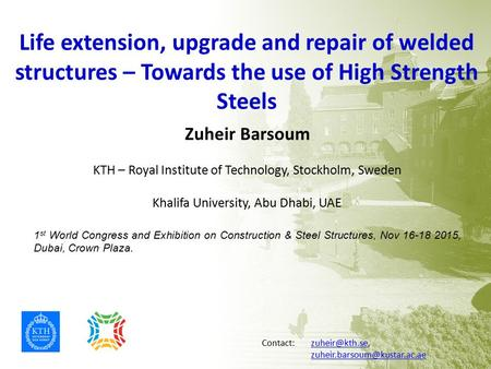 Life extension, upgrade and repair of welded structures – Towards the use of High Strength Steels Zuheir Barsoum KTH – Royal Institute of Technology, Stockholm,