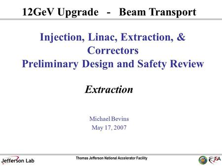 Extraction Michael Bevins May 17, 2007 12GeV Upgrade - Beam Transport Injection, Linac, Extraction, & Correctors Preliminary Design and Safety Review.
