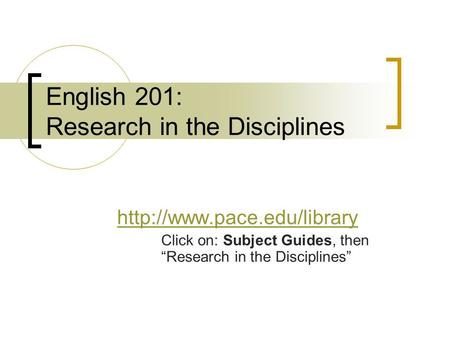 "English 201: Research in the Disciplines  Click on: Subject Guides, then ""Research in the Disciplines"""
