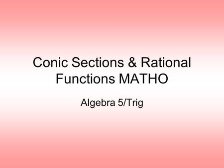 Conic Sections & Rational Functions MATHO Algebra 5/Trig.