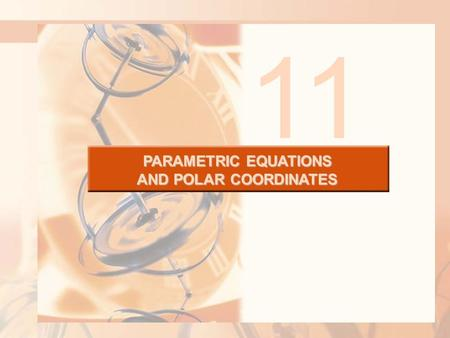 PARAMETRIC EQUATIONS AND POLAR COORDINATES 11. 11.5 Conic Sections In this section, we will learn: How to derive standard equations for conic sections.