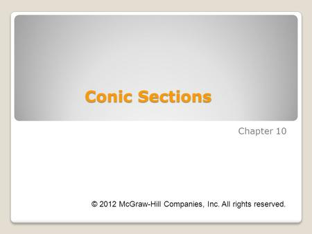 Chapter 10 Conic Sections © 2012 McGraw-Hill Companies, Inc. All rights reserved.