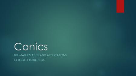 Conics THE MATHEMATICS AND APPLICATIONS BY TERRELL HAUGHTON.