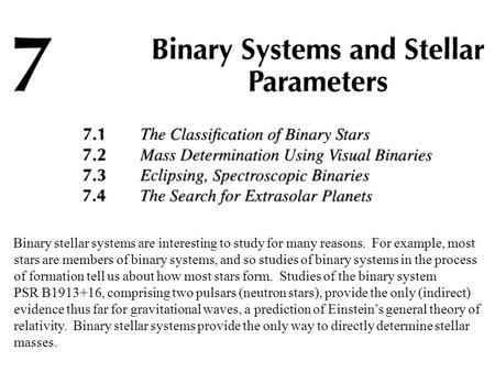 Binary stellar systems are interesting to study for many reasons. For example, most stars are members of binary systems, and so studies of binary systems.