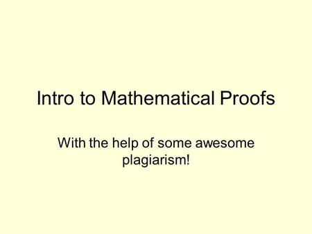 Intro to Mathematical Proofs With the help of some awesome plagiarism!