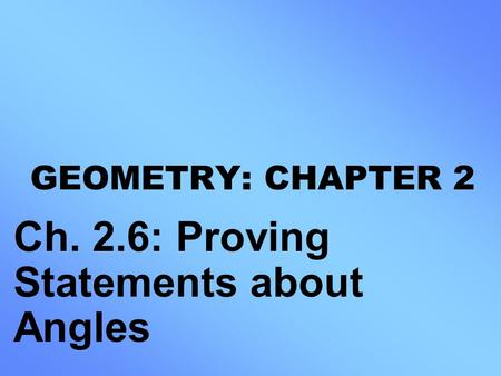 Ch. 2.6: Proving Statements about Angles