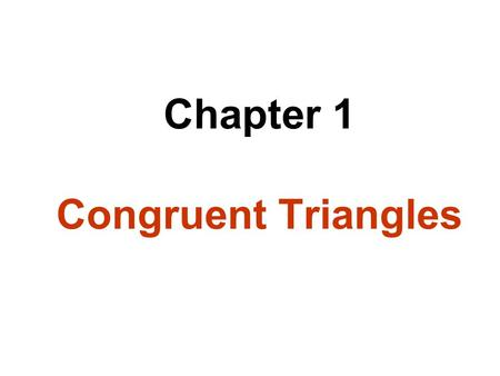 Chapter 1 Congruent Triangles. In this case, we write and we say that the various congruent angles and segments correspond to each other. DEFINITION.