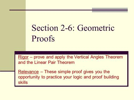 Section 2-6: Geometric Proofs Rigor – prove and apply the Vertical Angles Theorem and the Linear Pair Theorem Relevance – These simple proof gives you.
