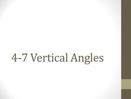 4-7 Vertical Angles. Vertical angle definition Two angles are vertical angles if their sides form two pairs of opposite rays.  1 and  2 are vertical.