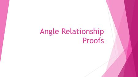 Angle Relationship Proofs. Linear Pair Postulate  Angles which form linear pairs are supplementary.