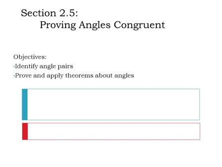 Section 2.5: Proving Angles Congruent Objectives: Identify angle pairs Prove and apply theorems about angles.