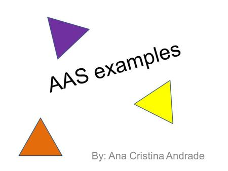 AAS examples By: Ana Cristina Andrade. A D C E V V Given: segment AD is parallel to segment BC. Segment AD is congruent to segment CB Proof: Triangle.