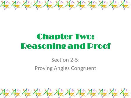 Chapter Two: Reasoning and Proof Section 2-5: Proving Angles Congruent.