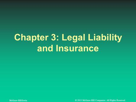 McGraw-Hill/Irwin © 2013 McGraw-Hill Companies. All Rights Reserved. Chapter 3: Legal Liability and Insurance.