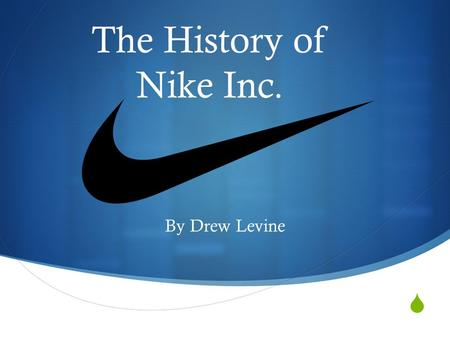  The History of Nike Inc. By Drew Levine. In the Beginning  The company was made in January of 1964 by Bill Bowerman and Philip Knight.  The founders.