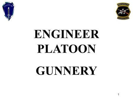 ENGINEER PLATOON GUNNERY 1. TERMINAL LEARNING OBJECTIVE: DEFINE THE PLANNING, EXECUTION AND EVALUATION CRITERIA FOR ENGINEER ADVANCED GUNNERY. CONDITIONS: