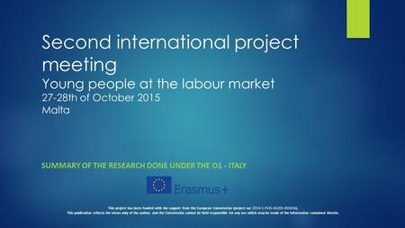 Second international project meeting Young people at the labour market 27-28th of October 2015 Malta SUMMARY OF THE RESEARCH DONE UNDER THE O1 - ITALY.