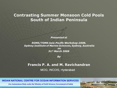 Contrasting Summer Monsoon Cold Pools South of Indian Peninsula Presented at ROMS/TOMS Asia-Pacific Workshop-2009, Sydney Institute of Marine Sciences,