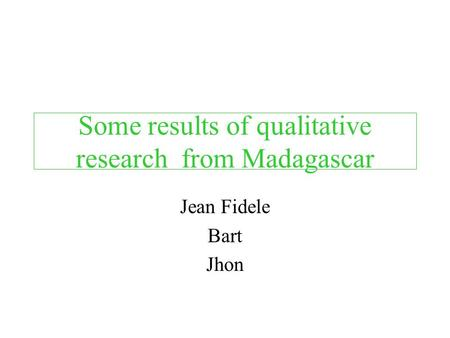 Some results of qualitative research from Madagascar Jean Fidele Bart Jhon.