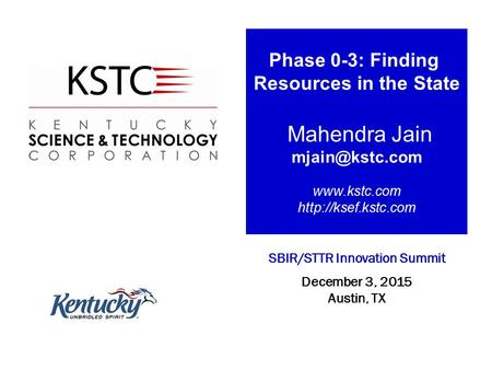Phase 0-3: Finding Resources in the State Mahendra Jain   SBIR/STTR Innovation Summit December 3, 2015 Austin,