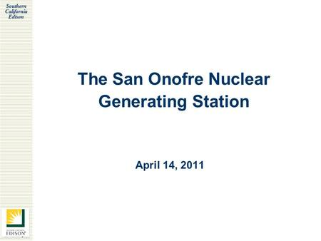 Southern California Edison The San Onofre Nuclear Generating Station April 14, 2011.