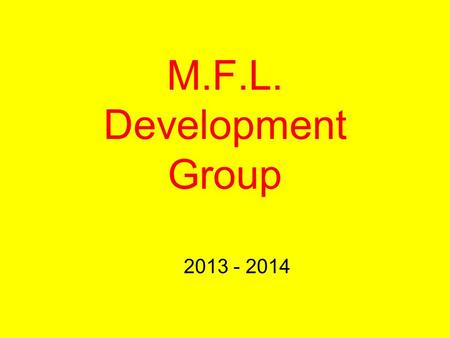 M.F.L. Development Group 2013 - 2014. 2011 - 2012 Trial of the project 2012 – 2013 Project was extended to three schools in the Outer West.