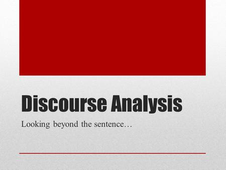 Discourse Analysis Looking beyond the sentence…. What is discourse? Linguistic unit that usually comprises more than one sentence. From the Latin word.