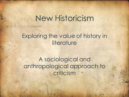 New Historicism Exploring the value of history in literature