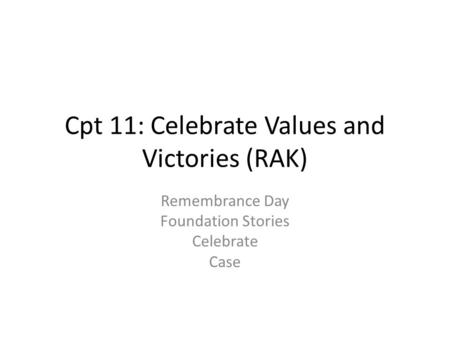 Cpt 11: Celebrate Values and Victories (RAK) Remembrance Day Foundation Stories Celebrate Case.