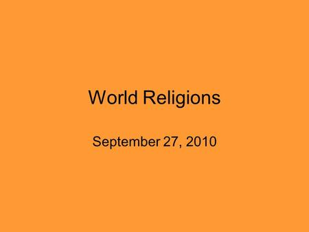 World Religions September 27, 2010. JUDAISM Major Leader: Moses and Abraham Beliefs: Judaism is not something that they believe needs to be actively spread.