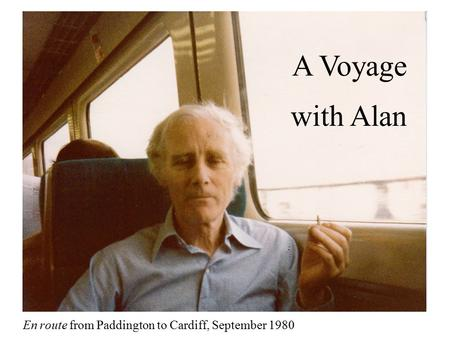 En route from Paddington to Cardiff, September 1980 A Voyage with Alan.