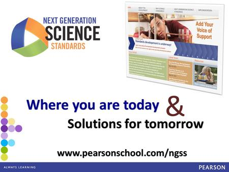 Www.pearsonschool.com/ngss Where you are today Solutions for tomorrow &