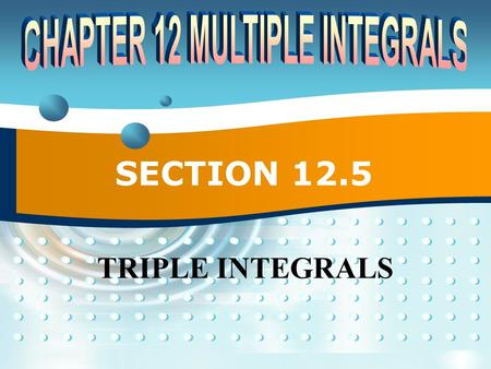 SECTION 12.5 TRIPLE INTEGRALS.
