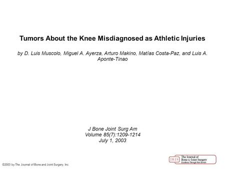 Tumors About the Knee Misdiagnosed as Athletic Injuries by D. Luis Muscolo, Miguel A. Ayerza, Arturo Makino, Matías Costa-Paz, and Luis A. Aponte-Tinao.