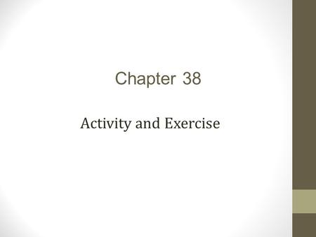 Chapter 38 Activity and Exercise.