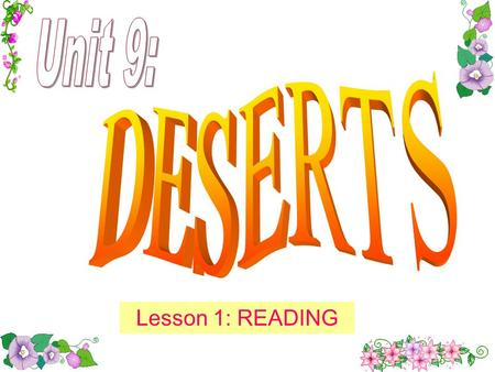 Lesson 1: READING WHAT ARE THESE? THEY ARE DESERTS.