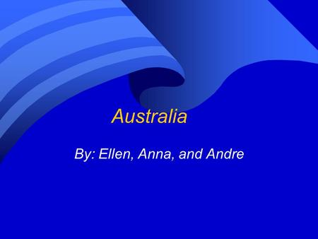 Australia By: Ellen, Anna, and Andre. Location Australia is a country and a continent. The capital city is Canberra. The latitude/longitude of the capital.
