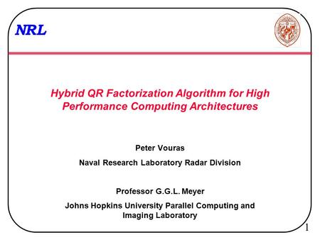 08/10/2001 1 NRL Hybrid QR Factorization Algorithm for High Performance Computing Architectures Peter Vouras Naval Research Laboratory Radar Division Professor.