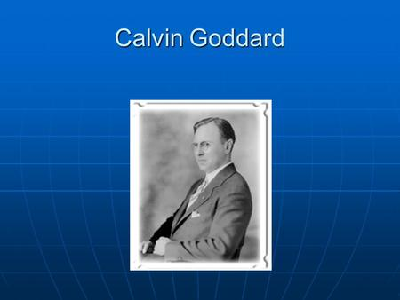 "Calvin Goddard. Contributions Calvin Hooker Goddard went on to become the ""Father of Ballistics"" for developing the system by which bullets can be traced."